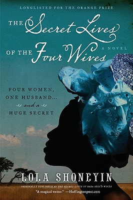 Book Cover The Secret Lives of the Four Wives: A Novel by Lola Shoneyin