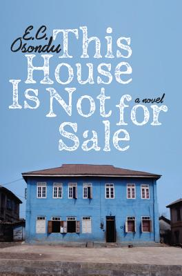 Click for more detail about This House Is Not for Sale: A Novel by E. C. Osondu