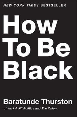 Book Cover How To Be Black by Baratunde Thurston