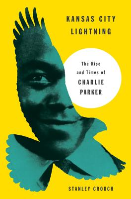 Click for a larger image of Kansas City Lightning: The Rise And Times Of Charlie Parker