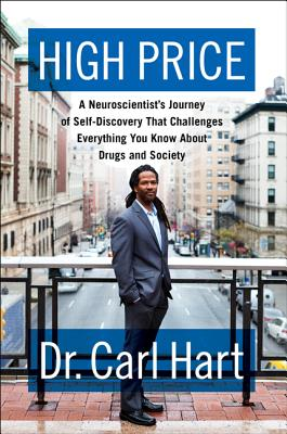 Click for more detail about High Price: A Neuroscientist's Journey of Self-Discovery That Challenges Everything You Know About Drugs and Society by Carl Hart