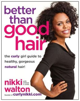 Click for more detail about Better Than Good Hair: The Curly Girl Guide to Healthy, Gorgeous Natural Hair!  by Nikki Walton