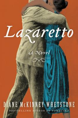 Click for more detail about Lazaretto: A Novel by Diane McKinney-Whetstone