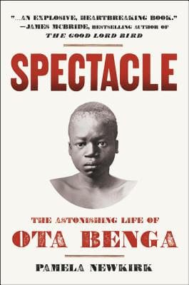 Click for more detail about Spectacle: The Astonishing Life Of Ota Benga by Pamela Newkirk