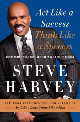 Click for more detail about Act Like a Success, Think Like a Success: Discovering Your Gift and the Way to Life's Riches by Steve Harvey