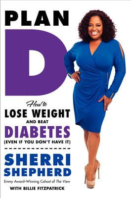 Click for more detail about Plan D: How to Lose Weight and Beat Diabetes (Even If You Don't Have It) by Sherri Shepherd and Billie Fitzpatrick