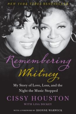 Click for more detail about Remembering Whitney: My Story of Love, Loss, and the Night the Music Stopped  by Cissy Houston