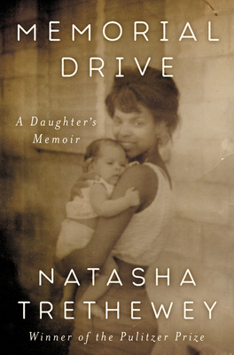 Click for more detail about Memorial Drive: A Daughter's Memoir by Natasha Trethewey