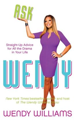 Click for more detail about Ask Wendy: Straight-Up Advice For All The Drama In Your Life by Wendy Williams