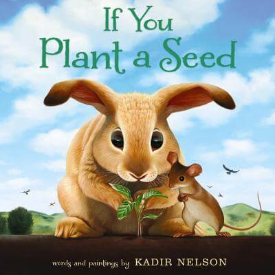 Click for more detail about If You Plant a Seed by Kadir Nelson