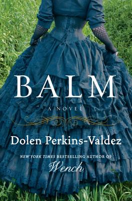 Click for more detail about Balm: A Novel by Dolen Perkins-Valdez