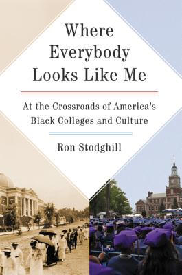 Click for a larger image of Where Everybody Looks Like Me: At the Crossroads of America's Black Colleges and Culture