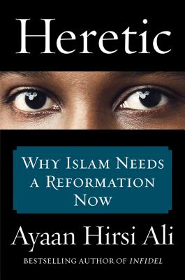 Click for more detail about Heretic: Why Islam Needs a Reformation Now by Ayaan Hirsi Ali