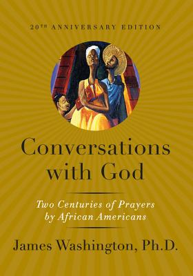 Click for more detail about Conversations with God: Two Centuries of Prayers by African Americans by James M. Washington