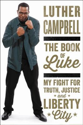 Click for more detail about The Book of Luke: My Fight for Truth, Justice, and Liberty City by Luther Campbell