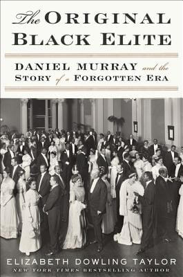 Click for more detail about The Original Black Elite: Daniel Murray and the Story of a Forgotten Era by Elizabeth Dowling Taylor