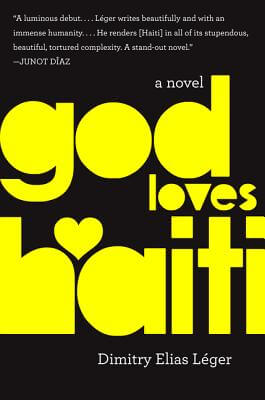 Click for more detail about God Loves Haiti: A Novel by Dimitry Elias Leger