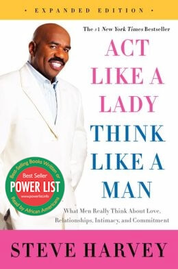 Click for more detail about Act Like a Lady, Think Like a Man, Expanded Edition: What Men Really Think About Love, Relationships, Intimacy, and Commitment by Steve Harvey and Denene Millner
