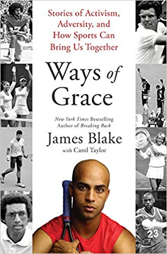 Click for more detail about Ways of Grace: Stories of Activism, Adversity, and How Sports Can Bring Us Together by James Blake and Carol Taylor