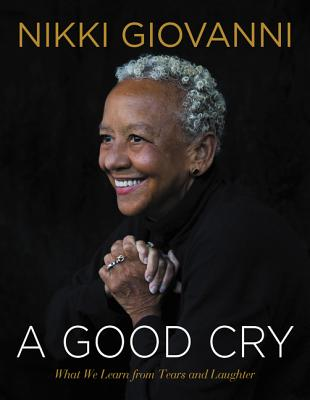 Click for more detail about A Good Cry: What We Learn From Tears and Laughter by Nikki Giovanni