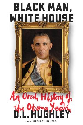 book cover Black Man, White House: An Oral History of the Obama Years by D.L. Hughley