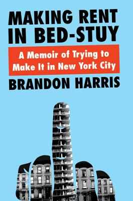 Click for more detail about Making Rent in Bed-Stuy: A Memoir of Trying to Make It in New York City by Brandon Harris