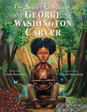 Click for more detail about The Secret Garden of George Washington Carver by Gene Barretta