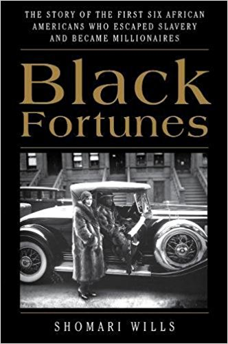 Click for more detail about Black Fortunes: The Story of the First Six African Americans Who Escaped Slavery and Became Millionaires by Shomari Wills