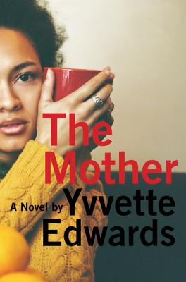 Click for more detail about The Mother: A Novel by Yvvette Edwards