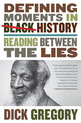 Click for more detail about Defining Moments in Black History: Reading Between the Lies by Dick Gregory