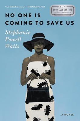 Click for more detail about No One Is Coming to Save Us: A Novel by Stephanie Powell Watts