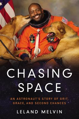 Click for more detail about Chasing Space: An Astronaut's Story of Grit, Grace, and Second Chances by Leland Melvin