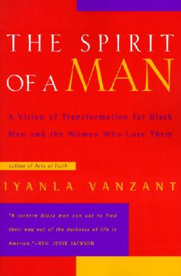 Click for more detail about The Spirit of a Man: A Vision of Transformation for Black Men and the Women Who Love Them by Iyanla Vanzant