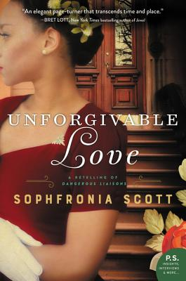 Click for more detail about Unforgivable Love: A Retelling of Dangerous Liaisons by Sophfronia Scott