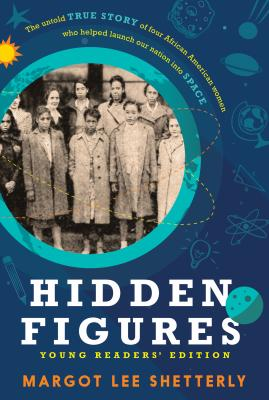 Click for more detail about Hidden Figures Young Readers' Edition by Margot Lee Shetterly