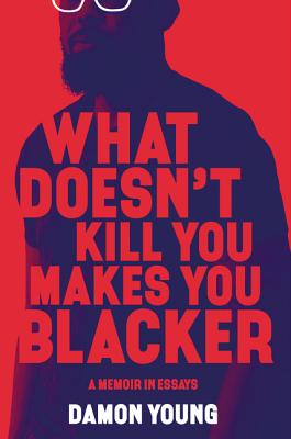 Click for a larger image of What Doesn't Kill You Makes You Blacker: A Memoir in Essays