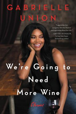 Click for more detail about We're Going to Need More Wine: Stories That Are Funny, Complicated, and True by Gabrielle Union