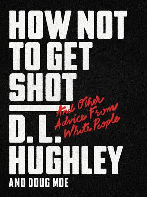 Click for a larger image of How Not to Get Shot: And Other Advice From White People