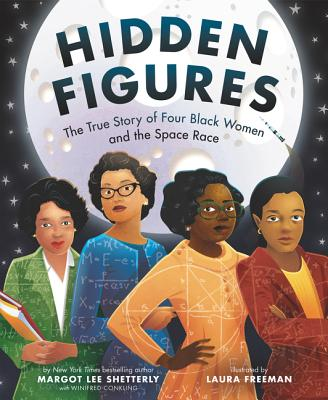 Click for more detail about Hidden Figures: The True Story of Four Black Women and the Space Race by Margot Lee Shetterly