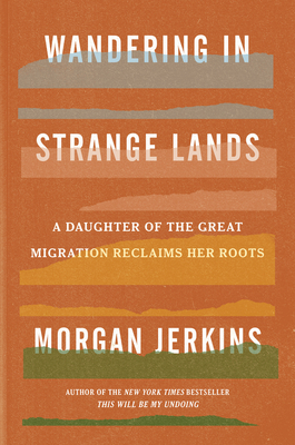 Click for more detail about Wandering in Strange Lands: A Daughter of the Great Migration Reclaims Her Roots by Morgan Jerkins