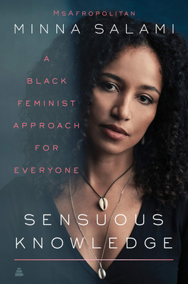 Click for more detail about Sensuous Knowledge: A Black Feminist Approach for Everyone by Minna Salami