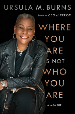 Click for more detail about Where You Are Is Not Who You Are: A Memoir by Ursula M. Burns