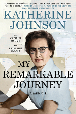 Click for more detail about My Remarkable Journey: A Memoir by Katherine Johnson, Joylette Hylick, and Katherine Moore