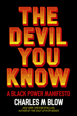 Click for more detail about The Devil You Know: A Black Power Manifesto by Charles M. Blow