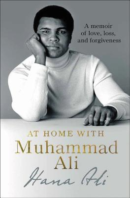 Click for more detail about At Home with Muhammad Ali: A Memoir of Love, Loss, and Forgiveness by Hana Ali