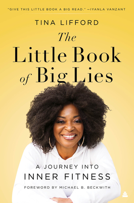 Click for more detail about The Little Book of Big Lies: A Journey Into Inner Fitness by Tina Lifford