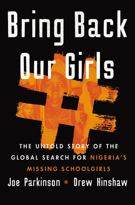 Click for more detail about Bring Back Our Girls: The Untold Story of the Global Search for Nigeria's Missing Schoolgirls by Joe Parkinson & Drew Hinshaw