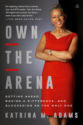 Book Cover Own the Arena: Getting Ahead, Making a Difference, and Succeeding as the Only One by Katrina M. Adams
