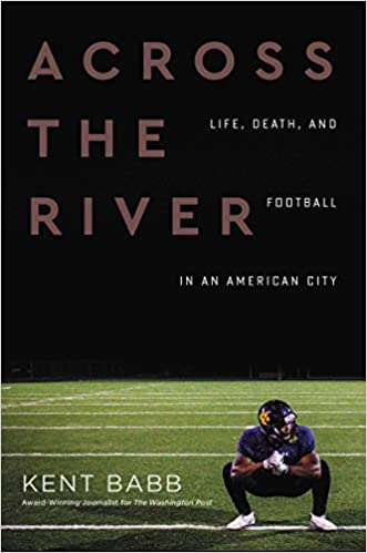 Book Cover Across the River: Life, Death, and Football in an American City by Kent Babb