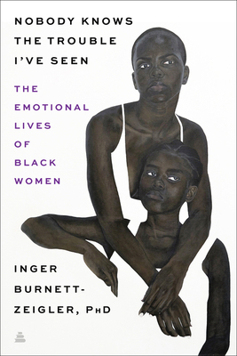Book Cover Nobody Knows the Trouble I've Seen: The Emotional Lives of Black Women by Inger Burnett-Zeigler